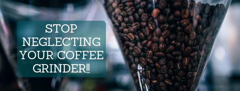 Stop Neglecting Your Coffee Grinder!