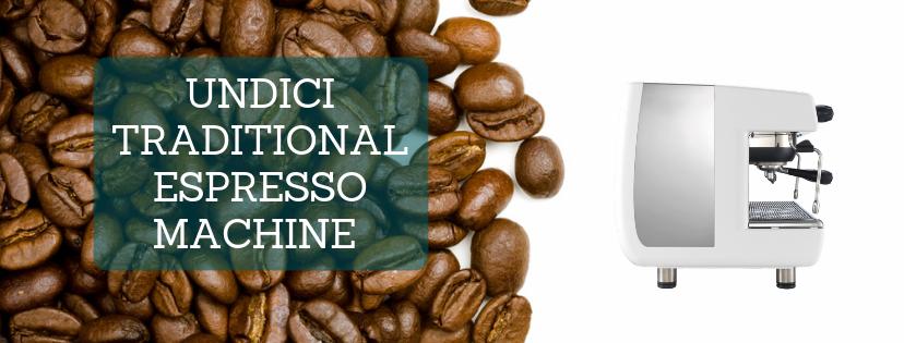 New Undici Traditional Espresso Machine Stocking