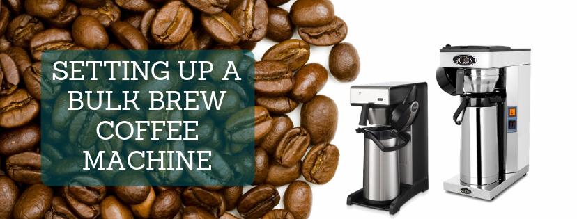 Setting Up A Bulk Brew Coffee Machine